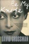 Be My Knife - David Grossman, Vered Almog, Maya Gurantz