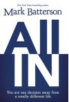 All in: You Are One Decision Away from a Totally Different Life - Mark Batterson