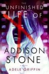 The Unfinished Life of Addison Stone - Adele Griffin