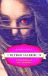 L'ultimo sacrificio (L'accademia dei vampiri #6) - Richelle Mead