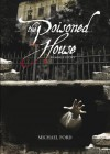 The Poisoned House: A Ghost Story - Michael  Ford