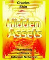 Hidden Assets: Harnessing the Power of Informal Networks - Charles Ehin