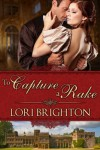 To Capture a Rake - Lori Brighton
