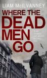 Where the Dead Men Go - Liam McIlvanney