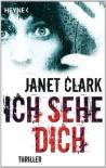 Ich sehe dich: Thriller (German Edition) - Janet Clark