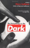 Do Everything in the Dark: A Novel - Gary Indiana