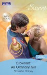 Mills & Boon : Crowned: An Ordinary Girl (By Royal Appointment) - Natasha Oakley