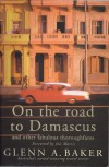 On the Road to Damascus: And Other Fabulous Thoroughfares - Glenn Baker