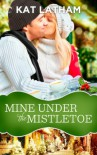 Mine Under the Mistletoe - Kat Latham