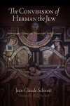 The Conversion of Herman the Jew: Autobiography, History, and Fiction in the Twelfth Century (The Middle Ages Series) - Jean-Claude Schmitt