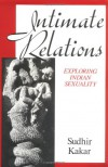 Intimate Relations: Exploring Indian Sexuality - Sudhir Kakar