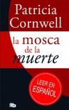 La mosca de la muerte (Scarpetta, #12) - Patricia Cornwell
