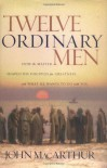 Twelve Ordinary Men - John F. MacArthur Jr.