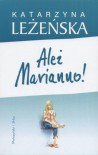 Ależ Marianno! - Katarzyna Leżeńska