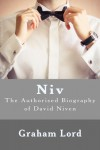 Niv: The Authorised Biography of David Niven - Graham Lord