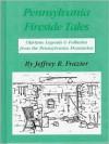 Pennsylvania Fireside Tales - Jeffrey R. Frazier,  James J. Frazier (Illustrator)