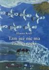 Tam już nie ma żadnej rzeki - Hanna Krall