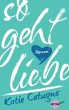 So geht Liebe: Roman (Heyne fliegt) - Katie Cotugno