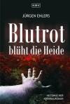 Blutrot blüht die Heide: Historischer Kriminalroman - Jürgen Ehlers