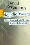 Der, Die, Was? - Ein Amerikaner Im Sprachlabyrinth - David Bergmann