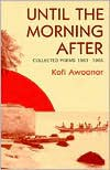 Until the Morning After: Collected Poems, 1963 1985 - Kofi Awoonor