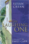 The Laughing One: A Journey To Emily Carr - Susan Crean
