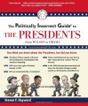 The Politically Incorrect Guide to the Presidents: From Wilson to Obama - Steven F. Hayward