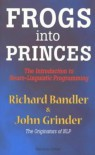 Frogs into princes: the introduction to neuro-linguistic programming - Richard Bandler, John Grinder, Steve Andreas