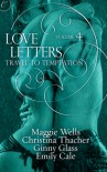 Love Letters Volume 4: Travel to Temptation - Ginny Glass, Christina Thatcher, Emily Cale, Maggie Wells