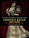 Victorian Fashions and Costumes from Harper's Bazar, 1867-1898 (Dover Fashion and Costumes) - Stella Blum