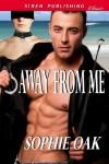 Away From Me (Siren Publishing Classic) - Sophie Oak