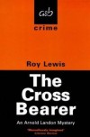 The Cross Bearer - Roy Lewis