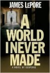 A World I Never Made - James LePore