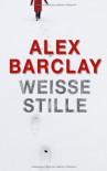 Weiße Stille: Thriller - Alex Barclay