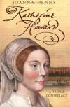 Katherine Howard: A Tudor Conspiracy - Joanna Denny