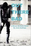 Out There Bad: (A Moses Mcguire Novel) - Josh Stallings