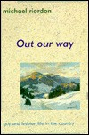 Out Our Way: Gay and Lesbian Life in the Country - Michael Riordon