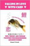 Falling in Love with Carp: Tips, Tricks, and Tongue Twisters for Remembering Japanese Words - Edward Trimnell
