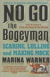 No Go the Bogeyman: Scaring, Lulling and Making Mock - Marina Warner