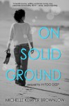 On Solid Ground: Sequel to In Too Deep - Michelle Kemper Brownlow