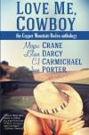 Love Me, Cowboy: The Copper Mountain Rodeo Anthology - Megan Crane, Lilian Darcy, C.J. Carmichael, Jane Porter