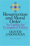 Resurrection and Moral Order: An Outline for Evangelical Ethics - Oliver O'Donovan;Joan O'Donovan
