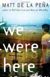 We Were Here - Matt de la Pena