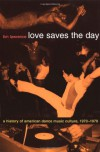Love Saves the Day: A History of American Dance Music Culture, 1970-1979 - Tim Lawrence