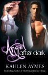 Angel After Dark  - Kahlen Aymes