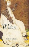 Widow: Stories - Michelle Latiolais