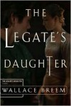 The Legate's Daughter - Wallace Breem
