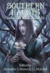Southern Haunts: Spirits That Walk Among Us - Alexander S. Brown, J.L. Mulvihill, Robert K.