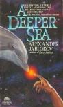 A Deeper Sea - Alexander Jablokov
