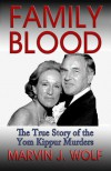Family Blood the true story of the Tom Kippur Murders - Marvin J. Wolf, Larry Attebery